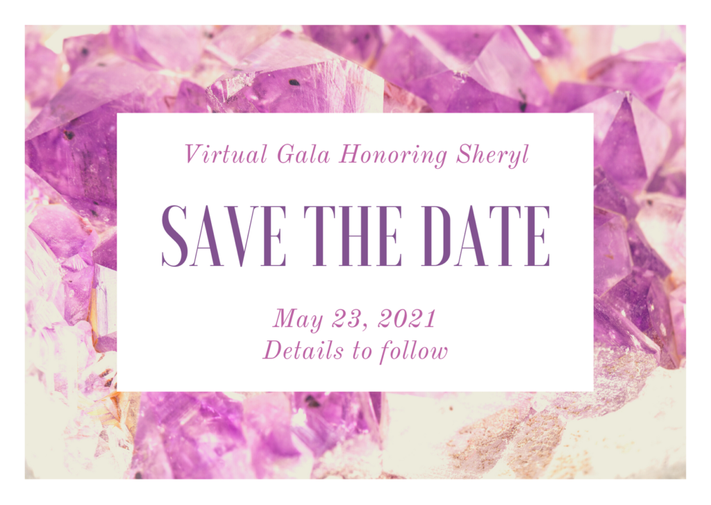 """Pink flowery background with words """"Virtual Gala Honoring Sheryl Save the Date May 23, 2021 Stay tuned for details"""""""